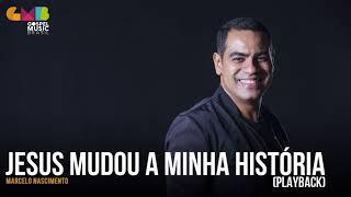 Marcelo Nascimento - Jesus Mudou a Minha História (Playback)