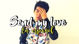 Adele - Send My Love (To Your New Lover) (COVER ESPAÑOL) Sam Diego