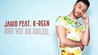 JAHID - Une vie au soleil feat. K-Reen (Lyrics Video)