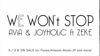 WE WON't STOP (JOYHOLiC & AViA feat. ZEKE)