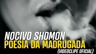 Nocivo Shomon - Poesia da Madrugada  (Video Clip Oficial)