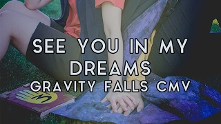 Gravity Falls CMV - See You In My Dreams