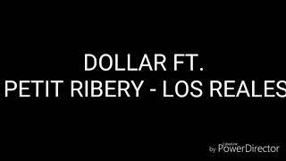 DOLLAR FT PETIT RIBERY - LOS REALES ( Letra)