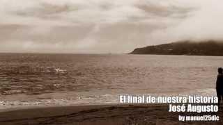 El final de nuestra historia- Jose Augusto- Letras