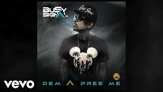 Busy Signal - Dem A Pree Me (Official Audio Video)