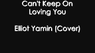 Elliot Yamin - Can't Keep On Loving You (Cover)