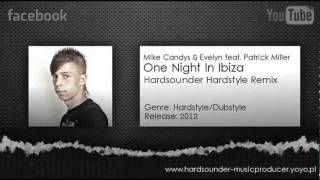 Mike Candys & Evelyn feat. Patrick Miller - One Night In Ibiza (Hardsounder Hardstyle Remix)