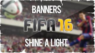 BANNERS - Shine A Light (FIFA 16 Soundtrack)