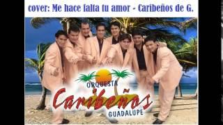 COVER: Me hace falta tu amor - Caribeños de Guadalupe