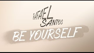 Rafael Santos - Be Yourself (Official Lyric Video)