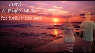 El Mundo Sin Ti -Javi Prod.(LiveGian ft. Erick Towerz)