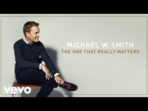 michael-w-smith-the-one-that-really-matters-audio-ft-kari-jobe-michaelwsmithvevo
