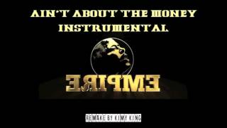 EMPIRE - Ain't about the money INSTRUMENTAL / REMAKE by Kimy King