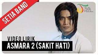 Setia Band - Asmara 2 (Sakit Hati) | Official Video Lirik width=