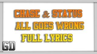 [Full Lyrics] Chase & Status - All Goes Wrong ft. Tom Grennan