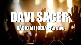 Davi Sacer - Venha o Teu Reino - Ao Vivo | Rádio Melodia (2015)