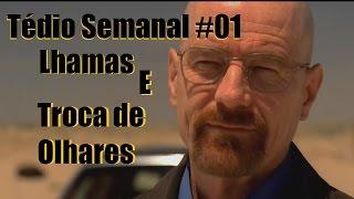 Tédio Semanal #01 - Lhamas e Troca de Olhares