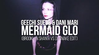 Geechi Suede & Dani Mari - Mermaid Glo (Brooklyn Shanti vs DJ Snake Edit)