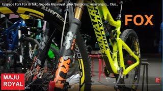 Upgrade Fork Fox di Toko Sepeda Majuroyal untuk Santacruz kesayangan... Cius..