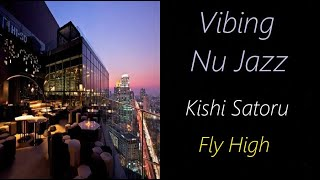 Nu Jazz [Kishi Satoru - Fly High] | ♫ RE ♫