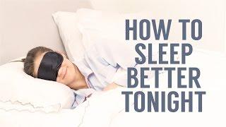 How To Sleep Better Tonight!