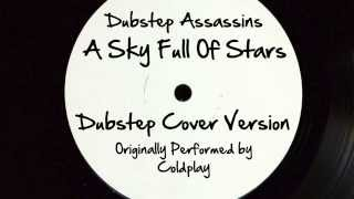 A Sky Full Of Stars (DJ Tony Dub/Dubstep Assassins Remix) [Cover Tribute to Coldplay]