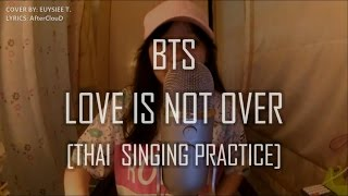 [VOCAL PRACTICE]  BTS  (방탄소년단)- LOVE IS NOT OVER THAI VER. | EUYSIEE T