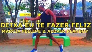Deixa Eu Te Fazer Feliz - Márcia Fellipe & Aldair Playboy - Coreografia - Luciano Dutra