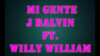 Mi Gente - J Balvin FT. Willy William - Letra