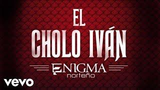 Enigma Norteño - El Cholo Iván (Audio)