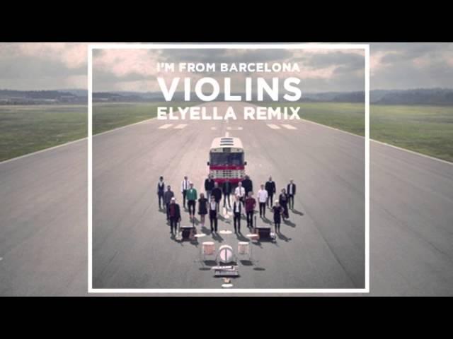 Remix de Elyella Djs de la canción Violins de I´m From Barcelona