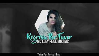 Regresa Por Favor - Mc Lley Feat. Miki MC [Video Lyrics]