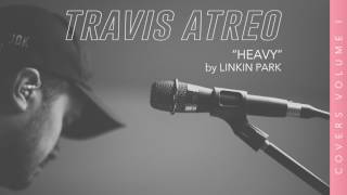 Heavy - Linkin Park feat Kiiara (Cover by Travis Atreo)