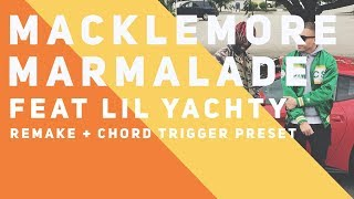Macklemore feat Lil Yachty - Marmalade (Remake + Chord Trigger Preset)