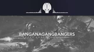 BANGANAGANGBANGERS - King Abbott [Raxus & Karimooo Remix]