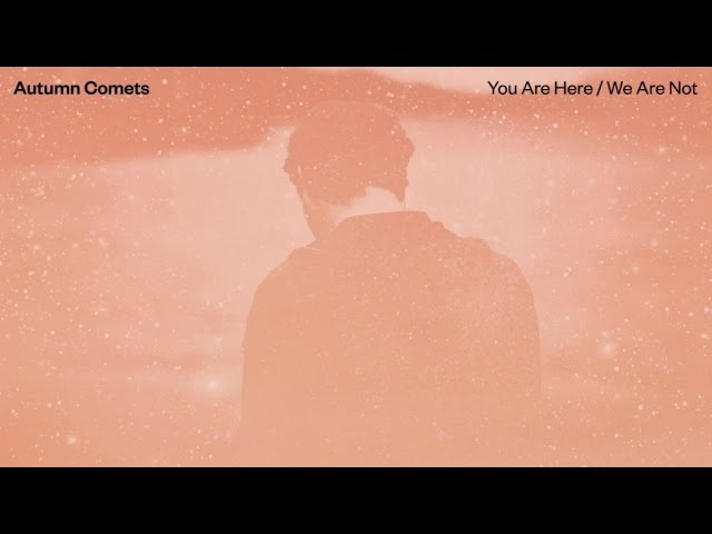 Autumn Comets - You Are Here / We Are Not (audio)