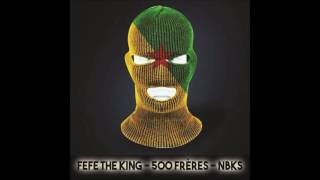 FEFE THE KING - 500Frères #Nbks