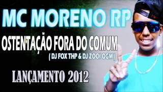 MC MORENO RP - OSTENTAÇÃO FORA DO COMUM♫♪ ( DJ FOX THP & DJ ZOOI QGM )