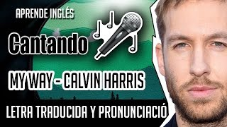 My Way - Calvin Harris (Official Video Lyrics) Letra Ingles - Español + Pronunciacion