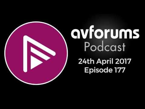 AVForums Podcast: Episode 177 - 24th April 2017