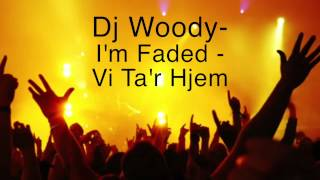 Dj Woody - I'm Faded - vi ta'r hjem