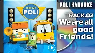 Poli Karaoke : Track 02. We are all good Friends | | Robocar Poli Special