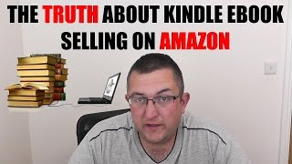 The TRUTH About Publishing Ebooks on Amazon Kindle as a Home Business