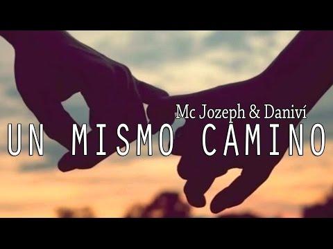 Un Mismo Camino Ft Danivi de Mc Jozeph Letra y Video