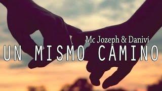 💗 Canción de amor para mi pareja 😍 UN MISMO CAMINO - Mc Jozeph & Daniví