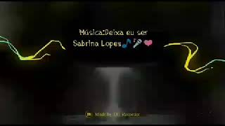 Música de Sabrina lopes-Deixa eu ser🎤🎵❤👏