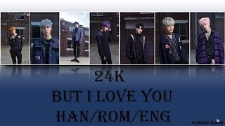 24K - But I Love You (Han/Rom/Eng) Lyrics