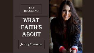 Jenny Simmons - What Faith's About (Lyrics)
