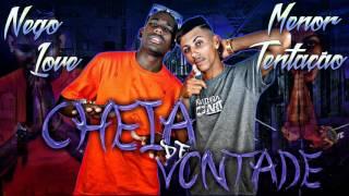 Mc Menor Tentação e Nego Love - Cheia De Vontade (DJ GH)