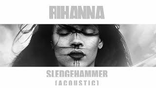 Rihanna - Sledgehammer (Acoustic)